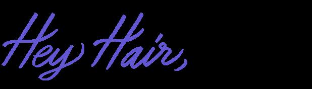 Hey Hair,