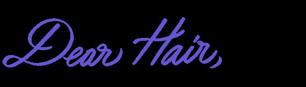 Dear Hair,