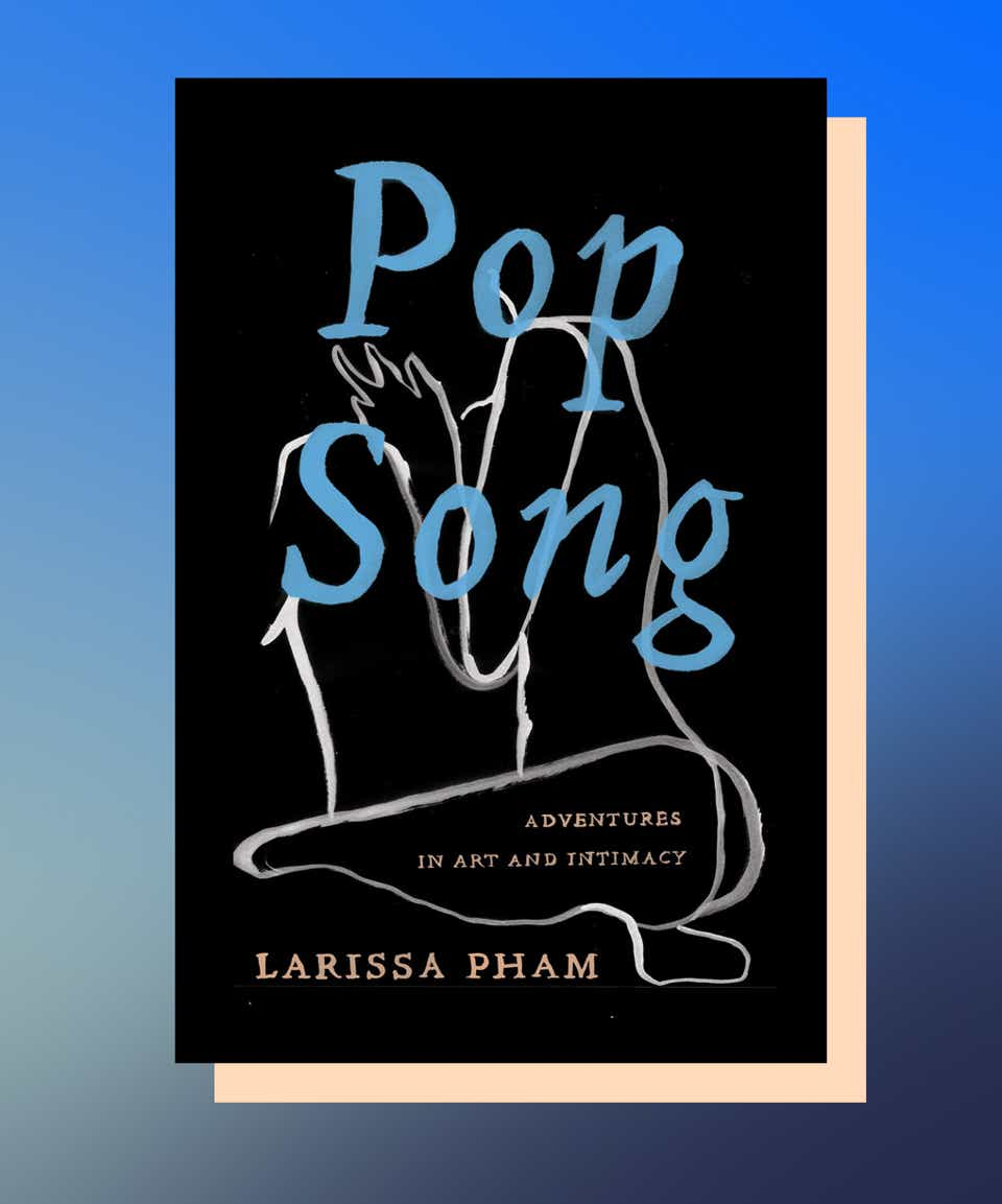 Pop Song: Adventures in Art and Intimacy by Larissa Pham