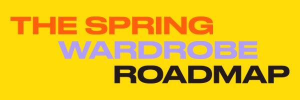 The Spring Wardrobe Roadmap