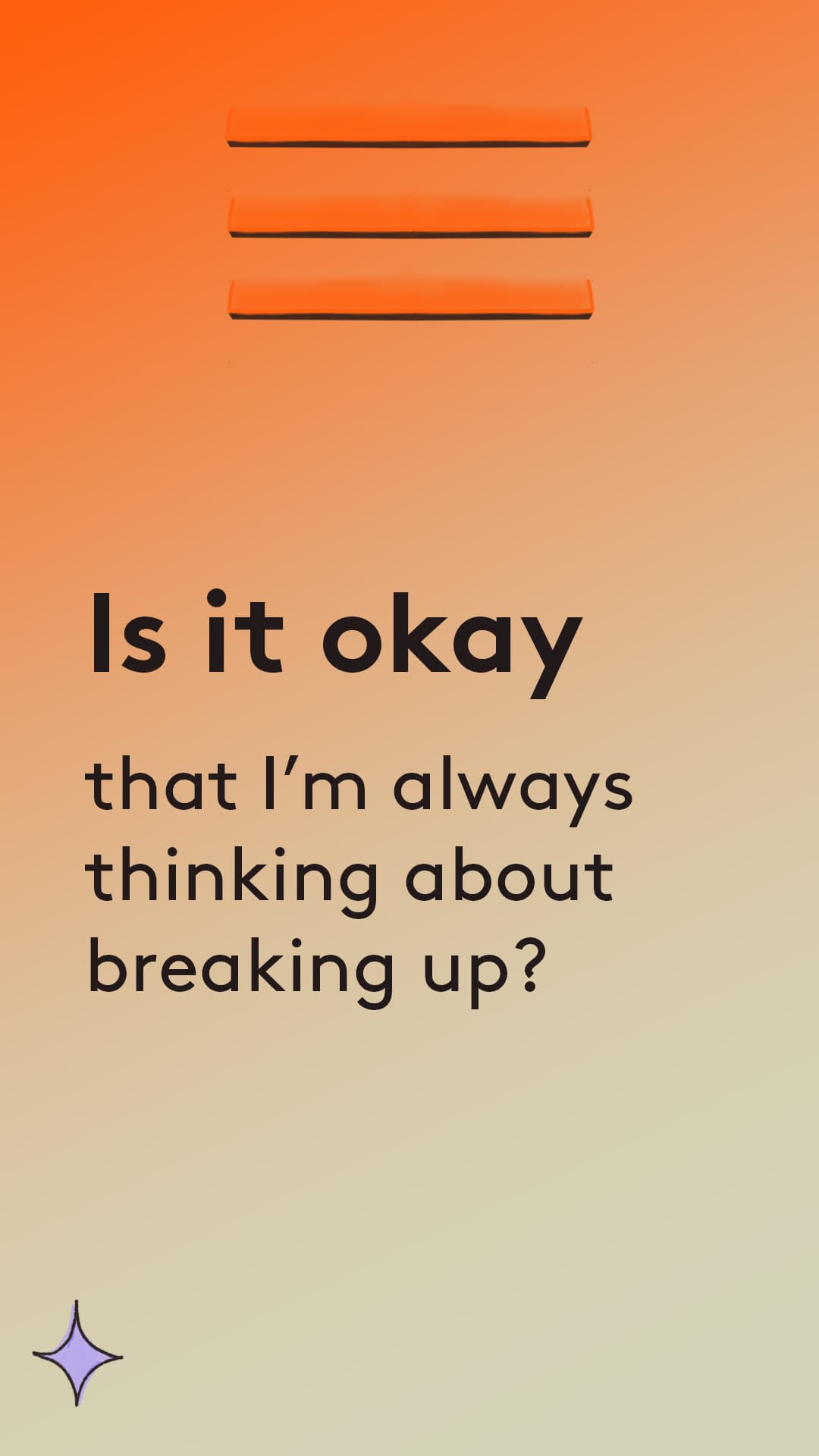 Is it okay that im always thinking about breaking up?
