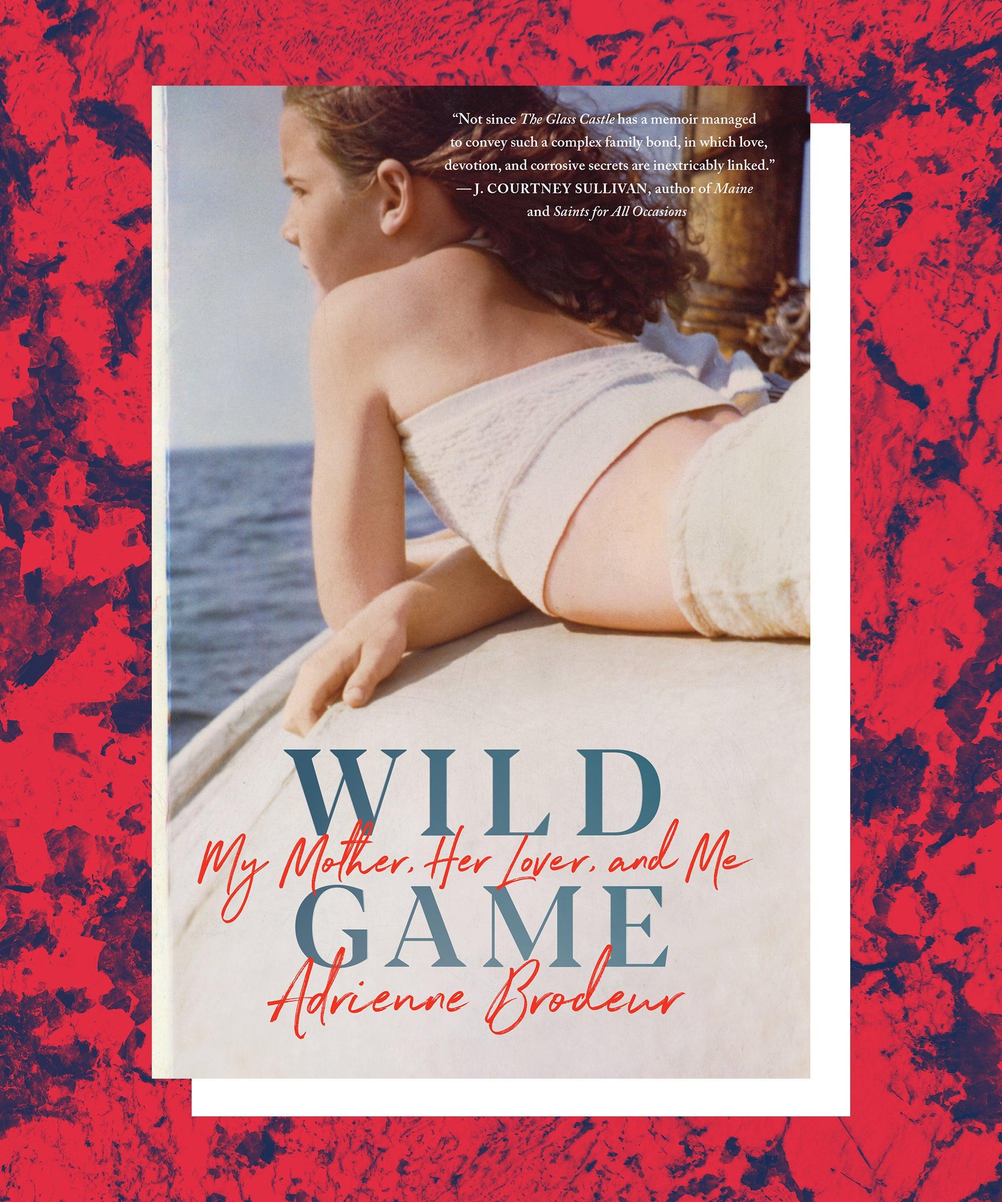 Adrienne Brodeur's New Memoir, Wild Game, Is Wild Indeed