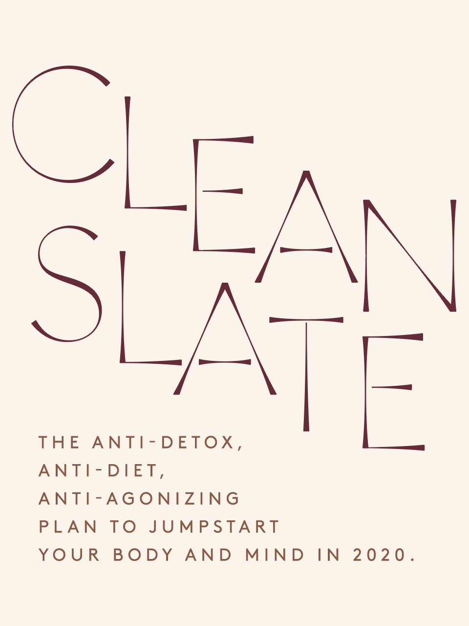 The anti-detox, anti-diet, anti-agonizing plan to jumpstart your body and mind in 2020.